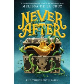 Never After: The Thirteenth Fairy, The Chronicles of Never After, Book 1 (Hardcover)
