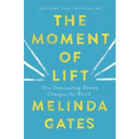 The Moment of Lift: How Empowering Women Changes the World (Hardcover)