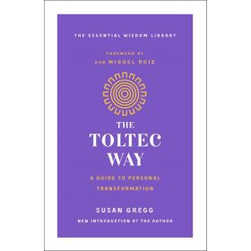 The Toltec Way: A Guide to Personal Transformation, Essential Wisdom Library (Paperback)