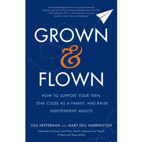 Grown and Flown: How to Support Your Teen, Stay Close as a Family, and Raise Independent Adults (Paperback)