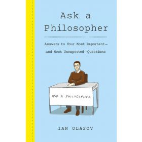 Ask a Philosopher: Answers to Your Most Important and Most Unexpected Questions (Hardcover)