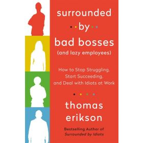 Surrounded by Bad Bosses (and Lazy Employees): How to Stop Struggling, Start Succeeding, and Deal with Idiots at Work (Paperback)