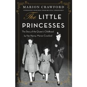 The Little Princesses: The Story of the Queen's Childhood by Her Nanny, Marion Crawford (Paperback)
