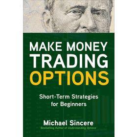 Make Money Trading Options: Short-Term Strategies for Beginners (Paperback)