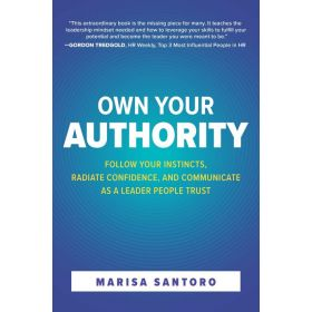 Own Your Authority: Follow Your Instincts, Radiate Confidence, and Communicate as a Leader People Trust (Hardcover)