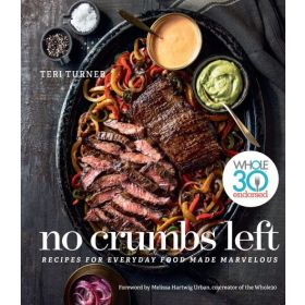 No Crumbs Left: Whole30 Endorsed, Recipes for Everyday Food Made Marvelous (Hardcover)