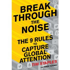 Break Through the Noise: The Nine Rules to Inspire the World to Watch, Like and Share Your Brand (Hardcover)