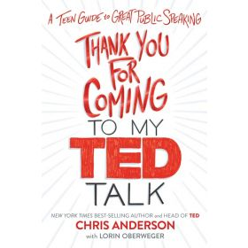 Thank You For Coming To My TED Talk: A Teen Guide To Great Public Speaking (Hardcover)