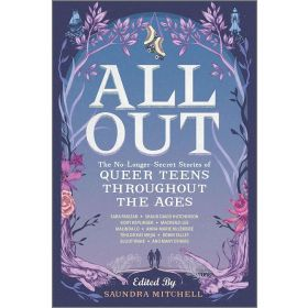All Out: The No-Longer-Secret Stories of Queer Teens throughout the Ages (Paperback)