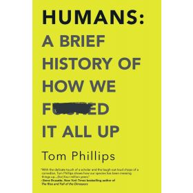 Humans: A Brief History of How We F*cked It All Up (Paperback)