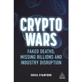 Crypto Wars: Faked Deaths, Missing Billions and Industry Disruption (Paperback)