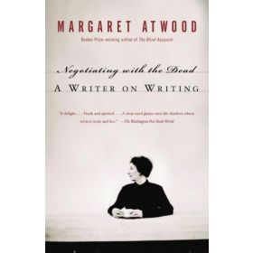 Negotiating with the Dead: A Writer on Writing (Paperback)