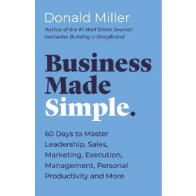 Business Made Simple: 60 Days to Master Leadership, Sales, Marketing, Execution, Management, Personal Productivity and More (Paperback)