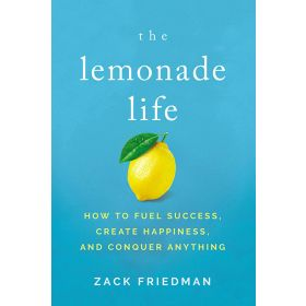 The Lemonade Life: How to Fuel Success, Create Happiness, and Conquer Anything (Paperback)