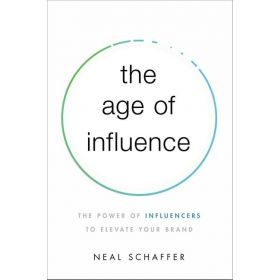 The Age of Influence: The Power of Influencers to Elevate Your Brand (Paperback)