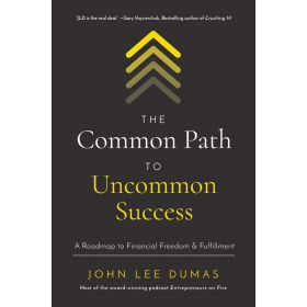 The Common Path to Uncommon Success: A Roadmap to Financial Freedom and Fulfillment (Hardcover)