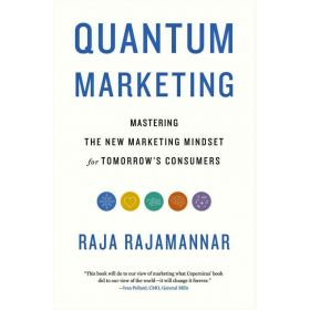 Quantum Marketing: Mastering the New Marketing Mindset for Tomorrow's Consumers (Hardcover)