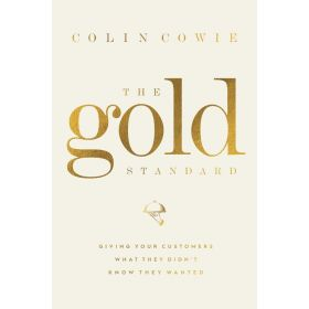 The Gold Standard: Giving Your Customers What They Didn't Know They Wanted (Hardcover)