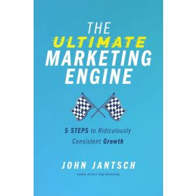 The Ultimate Marketing Engine: 5 Steps to Ridiculously Consistent Growth (Paperback)