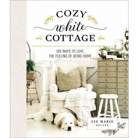Cozy White Cottage: 100 Ways to Love the Feeling of Being Home (Hardcover)