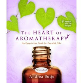 The Heart of Aromatherapy: An Easy-to-Use Guide for Essential Oils (Paperback)
