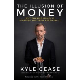 The Illusion of Money: Why Chasing Money is Stopping You from Receiving It (Hardcover)
