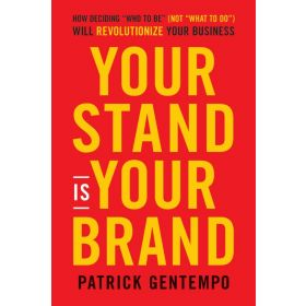 Your Stand Is Your Brand: How Deciding Who to Be (NOT What to Do) Will Revolutionize Your Business (Hardcover)
