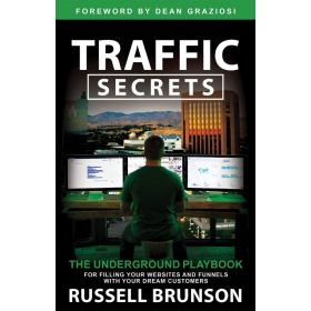 Traffic Secrets: The Underground Playbook for Filling Your Websites and Funnels with Your Dream Customers (Hardcover)