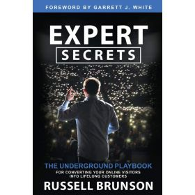 Expert Secrets: The Underground Playbook for Converting Your Online Visitors into Lifelong Customers (Hardcover)