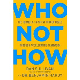 Who Not How: The Formula to Achieve Bigger Goals Through Accelerating Teamwork (Hardcover)