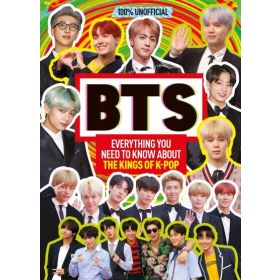 100% Unofficial: BTS, Everything You Need to Know About the Kings of K-pop (Hardcover)