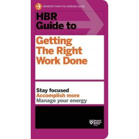 HBR Guide to Getting the Right Work Done, HBR Guide Series (Paperback)