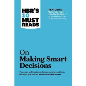 HBR's 10 Must Reads on Making Smart Decisions (Paperback)