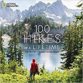 100 Hikes of a Lifetime: The World's Ultimate Scenic Trails (Hardcover)