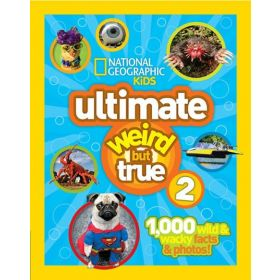 National Geographic Kids: Ultimate Weird But True 2: 1,000 Wild & Wacky Facts & Photos! (Hardcover)