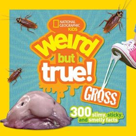 Weird But True! Gross: 300 Slimy, Sticky, and Smelly Facts (Paperback)