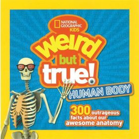 Weird But True! Human Body: 300 Outrageous Facts About Your Awesome Anatomy (Paperback)