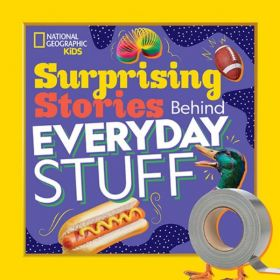 National Geographic Kids: Surprising Stories Behind Everyday Stuff (Paperback)