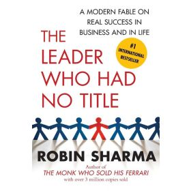 The Leader Who Had No Title: A Modern Fable on Real Success in Business and in Life (Paperback)