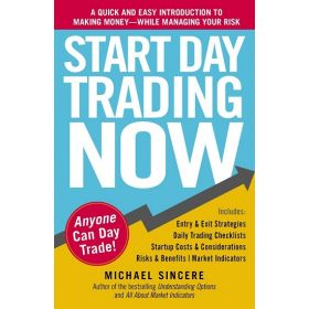Start Day Trading Now: A Quick and Easy Introduction to Making Money While Managing Your Risk (Paperback)