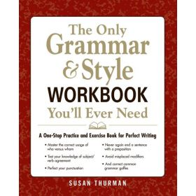 The Only Grammar & Style Workbook You'll Ever Need: A One-Stop Practice and Exercise Book for Perfect Writing (Paperback)