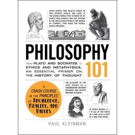 Philosophy 101: From Plato and Socrates to Ethics and Metaphysics, an Essential Primer on the History of Thought (Hardcover)