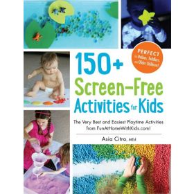 150+ Screen-Free Activities for Kids: The Very Best and Easiest Playtime Activities from FunAtHomeWithKids.com! (Paperback)