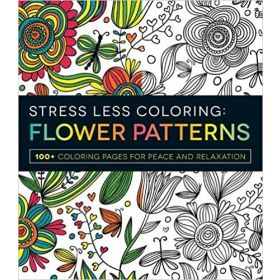 Flower Patterns: 100+ Coloring Pages for Peace and Relaxation, Stress Less Coloring (Paperback)