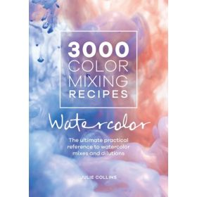 3000 Color Mixing Recipes: Watercolor, The Ultimate Practical Reference to Watercolor Mixes and Dilutions (Spiral-Bound)