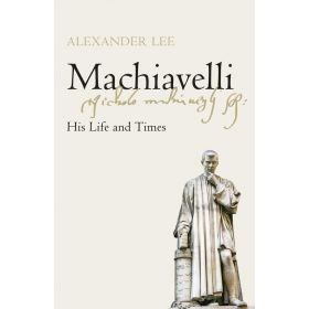 Machiavelli: His Life and Times (Hardcover)