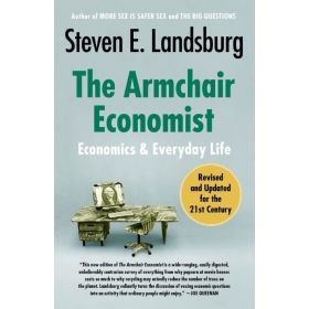 The Armchair Economist: Economics and Everyday Life, Revised & Updated Edition (Paperback)