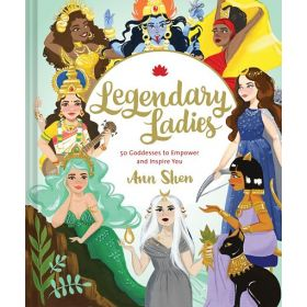 Legendary Ladies: 50 Goddesses to Empower and Inspire You (Hardcover)