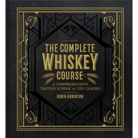 The Complete Whiskey Course: A Comprehensive Tasting School in Ten Classes (Hardcover)