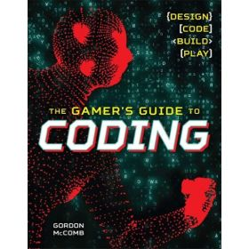 The Gamer's Guide to Coding: Design, Code, Build, Play (Paperback)